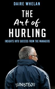 New Book The Art of Hurling: Insights into Success from the Managers reveals what it takes to make a winning hurling team.