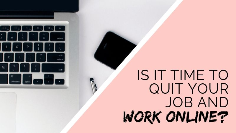 Is it time to quit your job and work online?