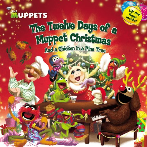 The Muppets: The Twelve Days of a Muppet Christmas: And a Chicken in a Pine Tree (Muppets (Little, Brown and Company))