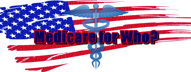 Medicare For Who?