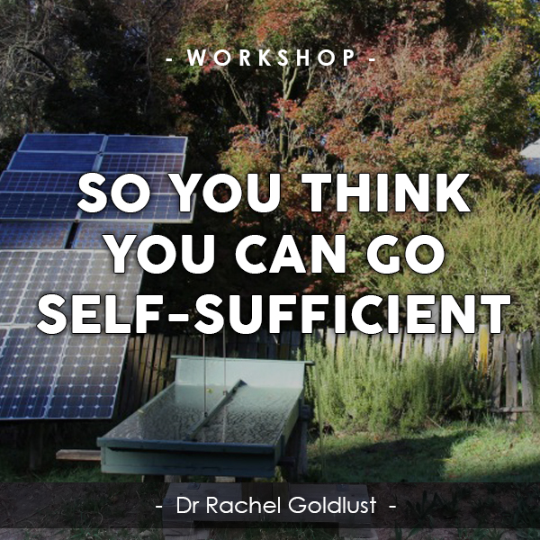 self-sufficiency workshops australia - going off-grid