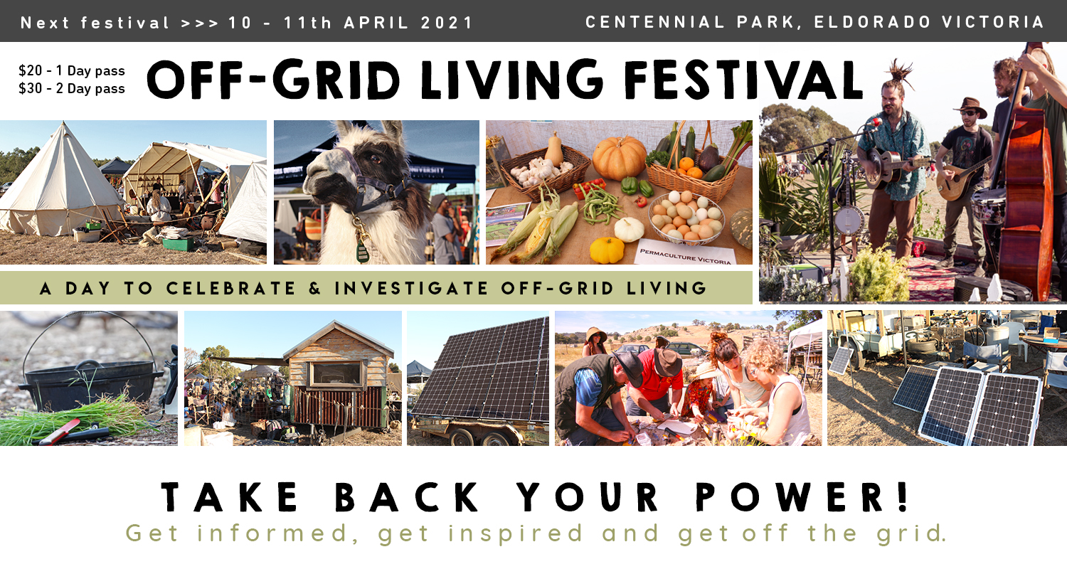 Off Grid Living Festival Eldorado Victoria - Going Off Grid 10 - 11th April 2021