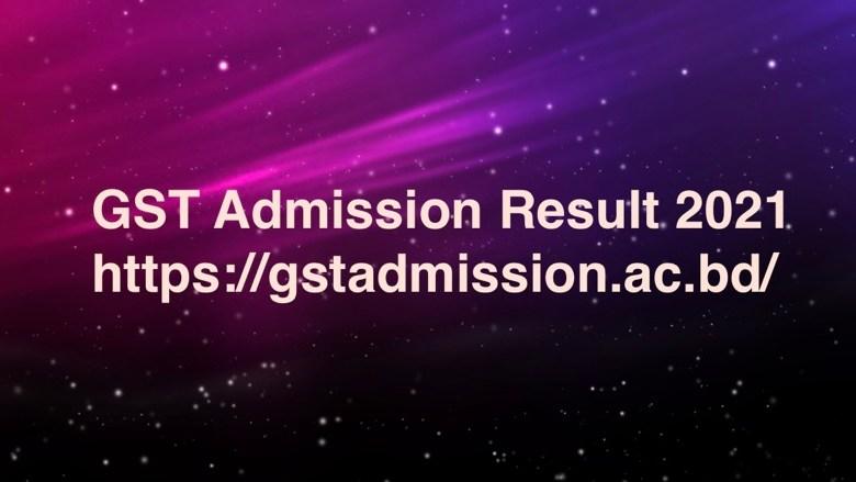 GST Admission Result 2021 https://gstadmission.ac.bd/ Guccho Admission