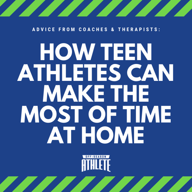 How teen athletes can make the most of time at home - advice from coaches and trainers