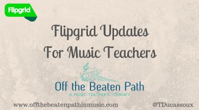 Flipgrid Updates for Music Teachers