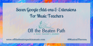 Seven Google Add-ons and Extensions for Music Teachers