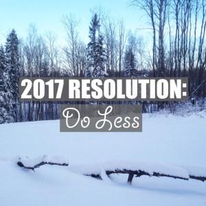 2017 Resolution: Do Less