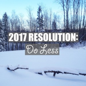 2017 Resolution: Do Less