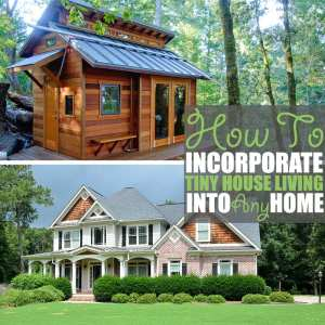 How To Incorporate Tiny House Living Into Any Home