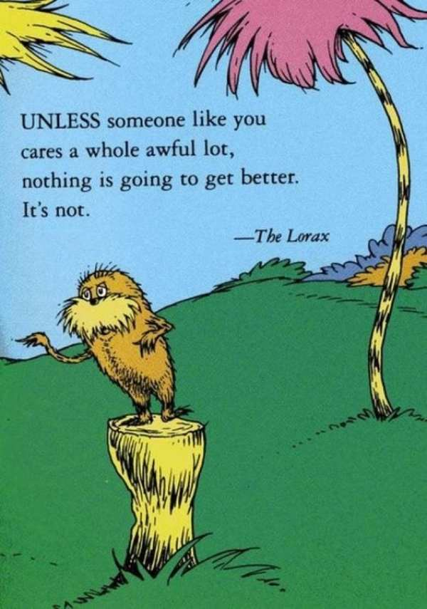 """Sustainability Quotes: """"UNLESS someone like you cares awhole awful lot, nothing is going to get better. It's not."""""""