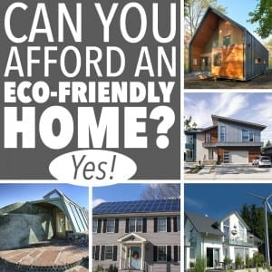 You might be wondering what an eco-friendly house costs and if it's something you can afford. Remember - eco-friendly doesn't have to be all or nothing!