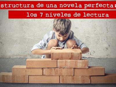 Estructura de una novela perfecta: los 7 niveles de lectura
