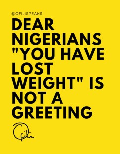 "Dear Nigerians ""You Have Lost Weight"" Is Not a Greeting"