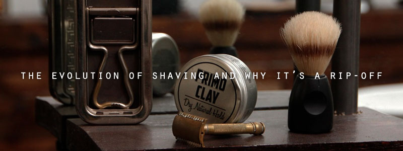 The Evolution of Shaving and Why It's A Rip-Off