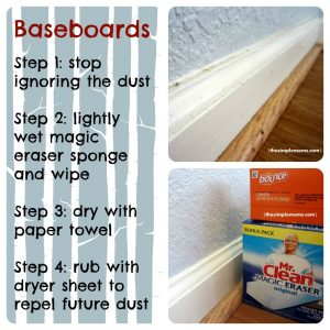 Make your baseboard sparkle by using a Magic Eraser to swipe away dirt and grime followed with a dryer sheet. Repel dust forever!
