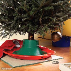 Place a snow saucer underneath your Christmas tree to help catch spills and leaks.