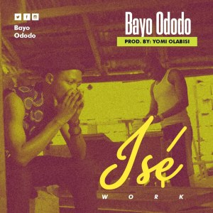 Bayo Ododo Ise Work , Bayo Ododo music , Bayo Mp3 music download , Bayo Ododo latest music mp3 naija music