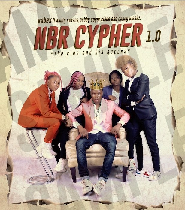 [Music] Kabex Ft. Aunty Rayzor, Debby Sugar, Kidda & Candy Bleakz – NBR Cypher 1.0 1