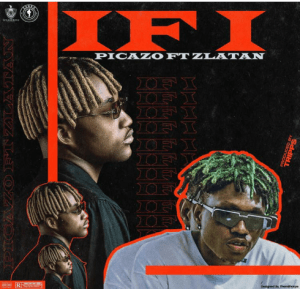 DOWNLOAD : Picazo ft. Zlatan – If I 1