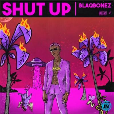 Blaqbonez shut up