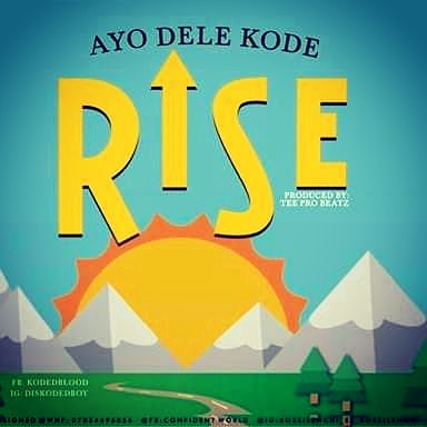 Download Music: Ayodele Kode – Rise (Prod. by Tee Pro Beatz)