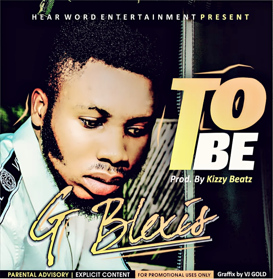 Download Music: G Blexis – To Be (Prod. by Kizzy Beatz)