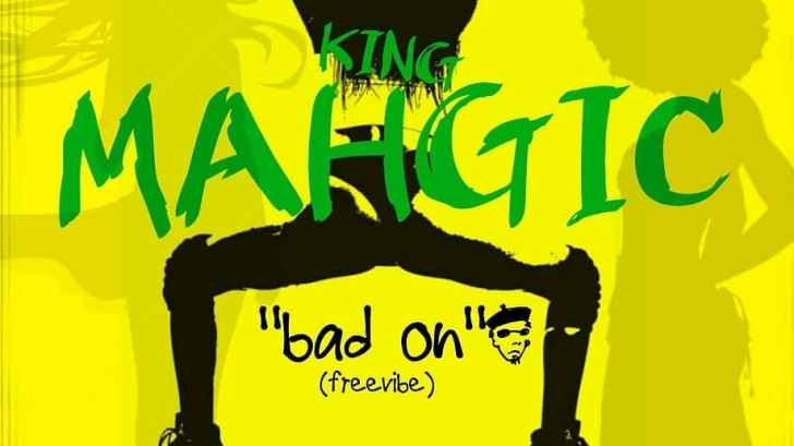 King Mahgic - Bad Oh (Freevybe)