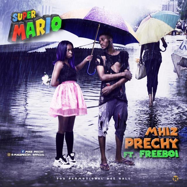 Mhiz Prechy ft Freeboi - Super Mario
