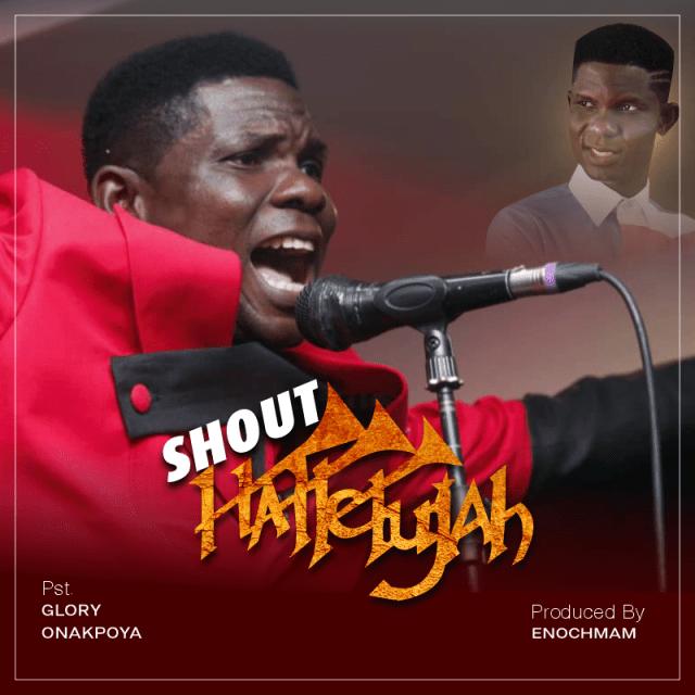Pst. Glory Onakpoya - Shout Hallelujah