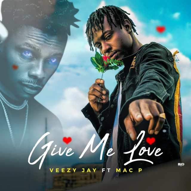 Veezy Jay ft Mac P - Give Me Love