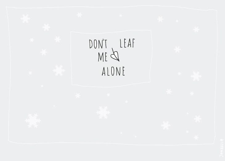 don't leaf me alone