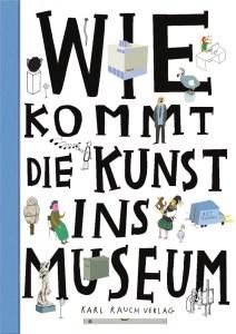 Kinderbücher. Wie kommt die Kunst ins Museum. Karl Rauch Verlag.