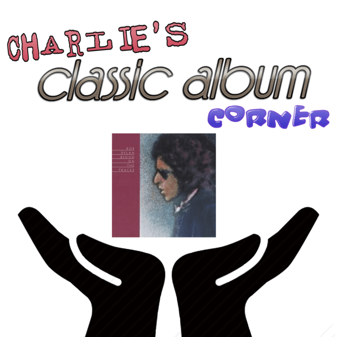 "Text: Charlie's Classic Album Corner. ""Blood on the Tracks"" Album Cover"