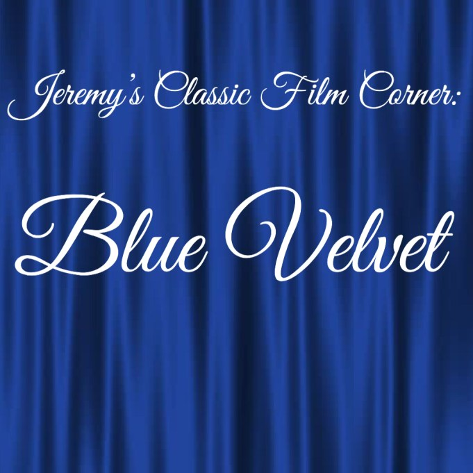 text: Jeremy's Classic Film Corner: Blue Velvet