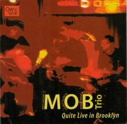 MOB Trio - Quite Live in Brooklyn