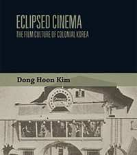 Dong Hoon Kim, EALL. Eclipsed Cinema: The Film Culture of Colonial Korea, Cambridge University Press, 2017. 2013-14 Faculty Research Fellow.