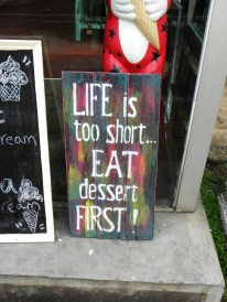 Life is too short... Eat dessert first!