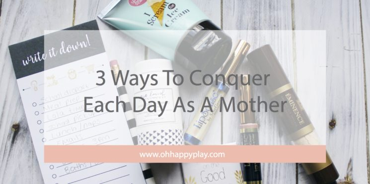 3 Ways To Conquer Each Day As A Mother