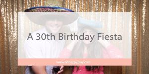 30th birthday, fiesta party, dirty thirty party, 30 years old, young AF, party ideas, 30th bday party
