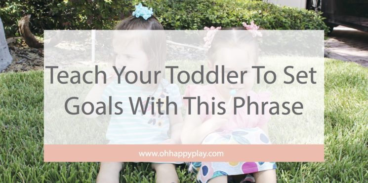 Teach Your Toddler To Set Goals With This Phrase