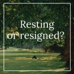 Resting, Not Resigned: Living a Life of Peace When Your World is Rocked