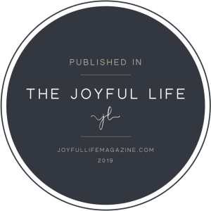 Published in The Joyful Life Magazine