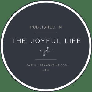 Published in The Joyful Life Magazine