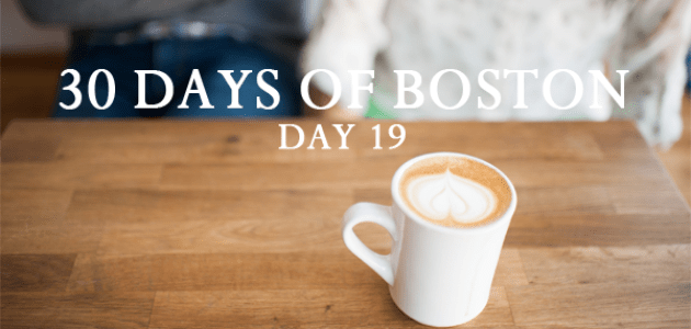 30 DAYS OF BOSTON | DAY NINETEEn