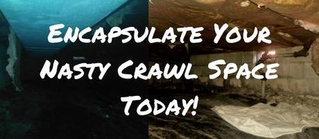 Encapsulate Your Nasty Crawl Space Today!