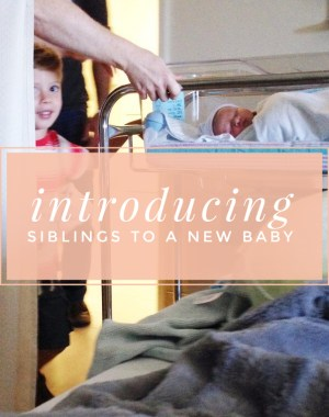 Tips for Introducing older siblings to a new baby (from a mom of three)