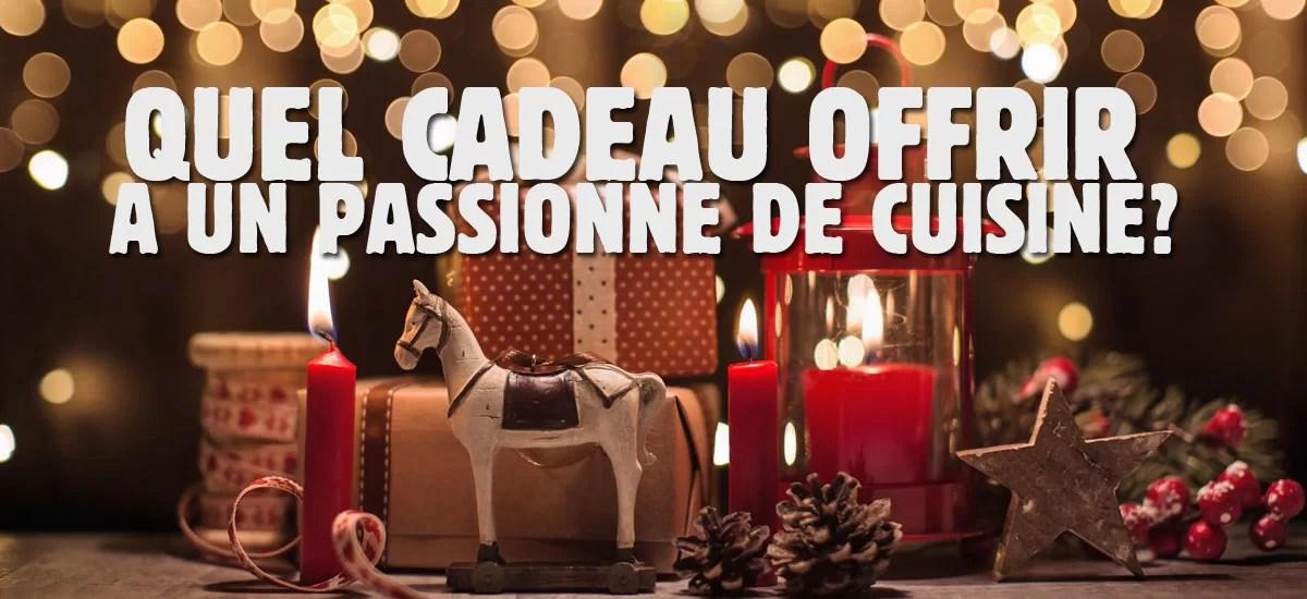 [Noël 2019] Quel cadeau offrir à un passionné de cuisine ?