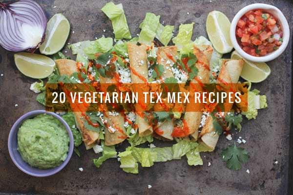20 Vegetarian Tex-Mex Recipes