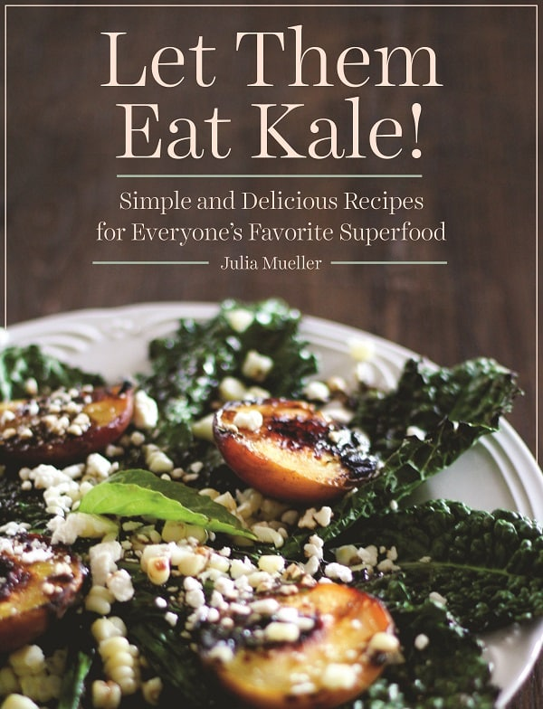 Let Them Eat Kale! A cookbook by Julia Mueller