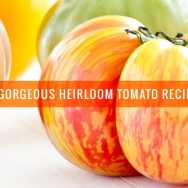 15 Gorgeous Heirloom Tomato Recipes